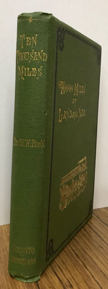 10,000 miles by land and sea. By Rev. W. W. Ross. WILLIAM WILSON ROSS.