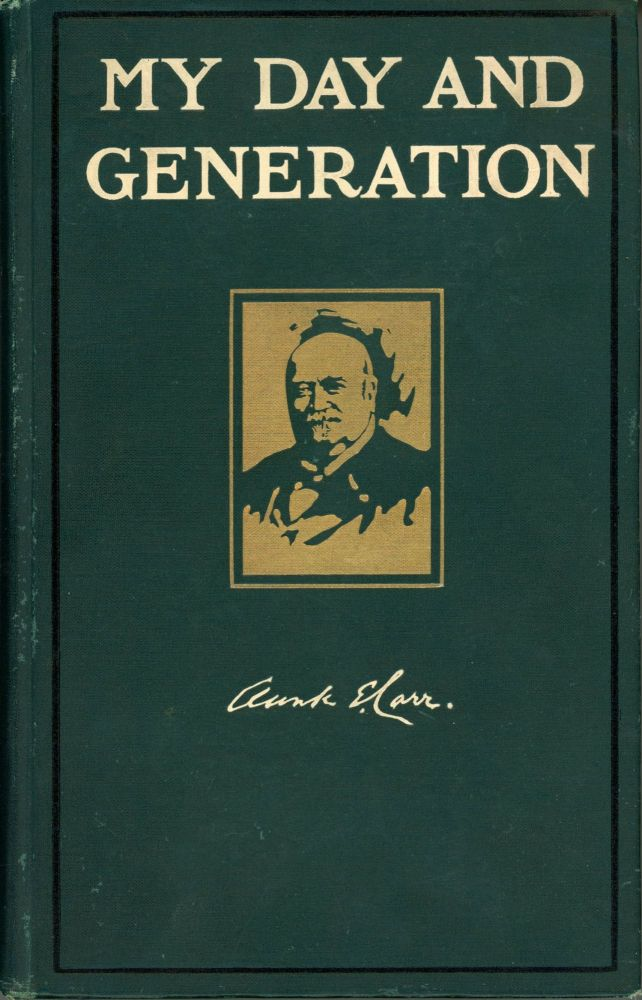 My day and generation by Clark E. Carr ... With sixty-three illustrations. CLARK EZRA CARR.