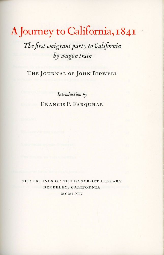 A journey to California, 1841 the first emigrant party to California by wagon train the journal of John Bidwell introduction by Francis P. Farquhar. JOHN BIDWELL.