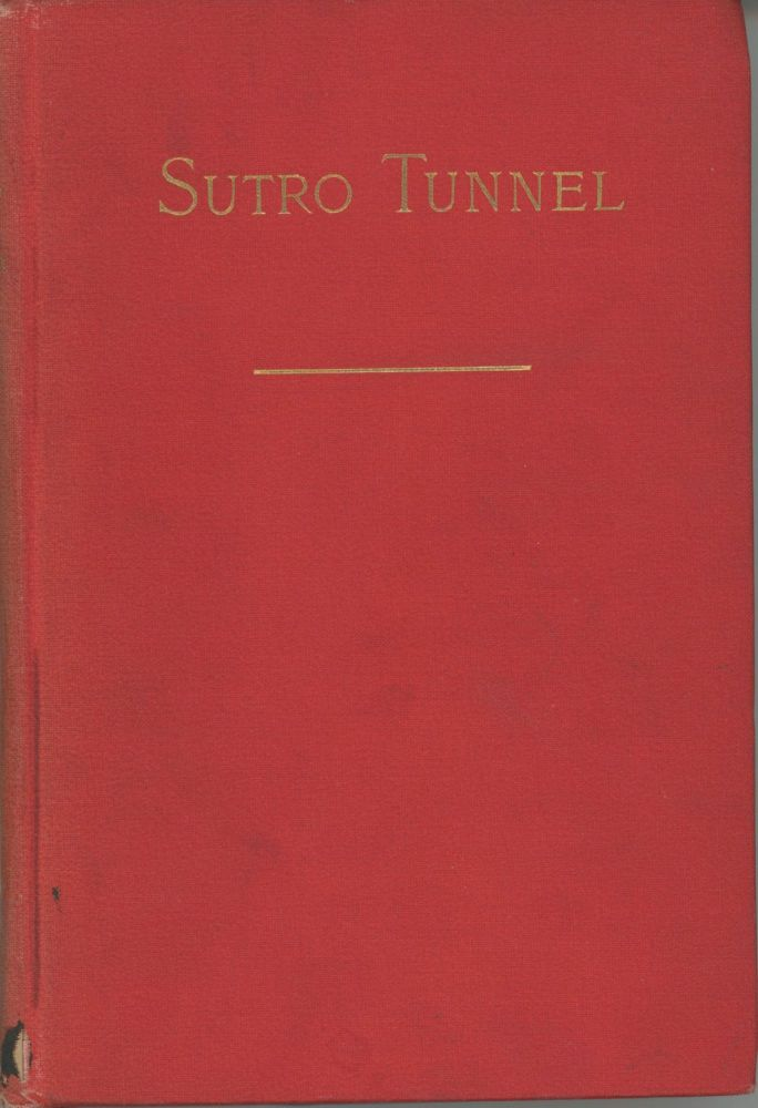 THE SUTRO TUNNEL COMPANY AND THE SUTRO TUNNEL: PROPERTY, INCOME, PROSPECTS, AND PENDING LITIGATION. REPORT TO THE STOCKHOLDERS by Theodore Sutro. Nevada, Comstock Lode, Sutro Tunnel.