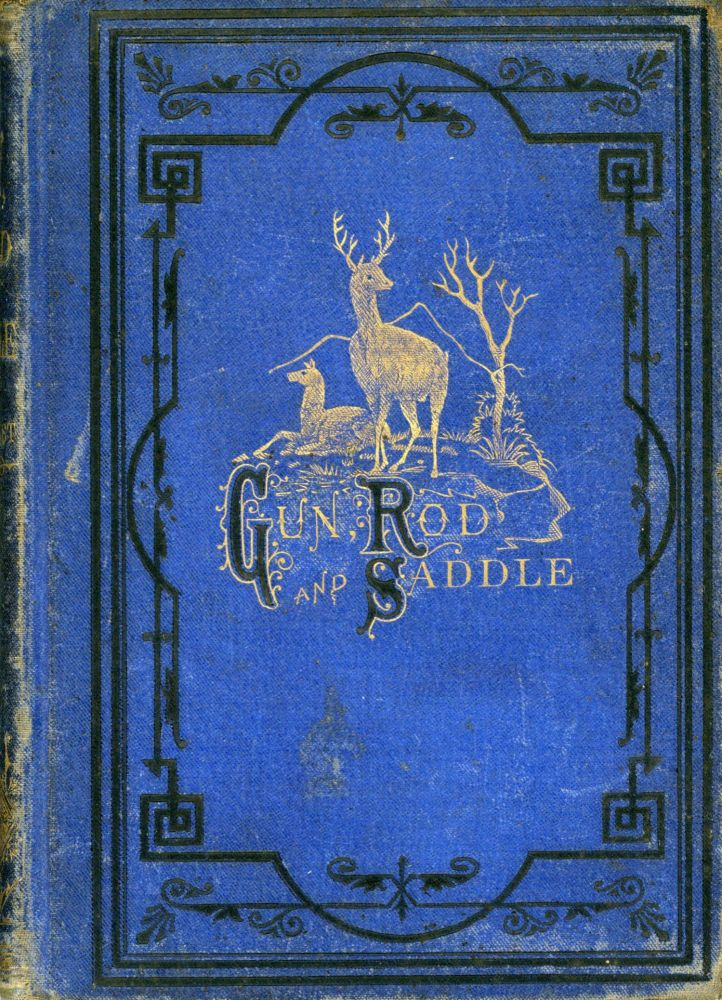 The gun, rod and saddle; or, nine months in California. By Rev. Isaac Mast, A. M. ISAAC MAST.