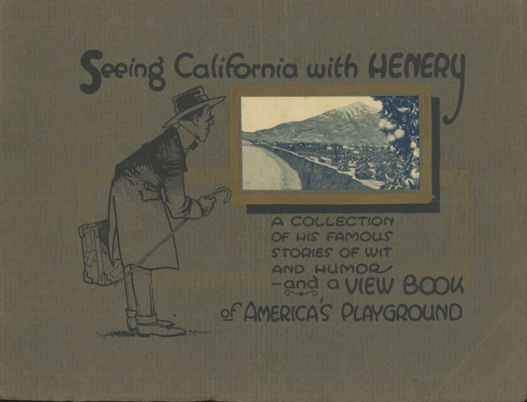 """Seeing California with Henery a complete review in picture and humorous story of all points and features of interest in The Golden State ... Stories written and copyrighted (1920) by Dwight F. McKinney (Author of """"Henery in the Orient"""" and 317 Humorous Stories.) Book edited and compiled by Wm. C. Hodges, Jr., and Dwight F. McKinney. DWIGHT F. McKINNEY."""