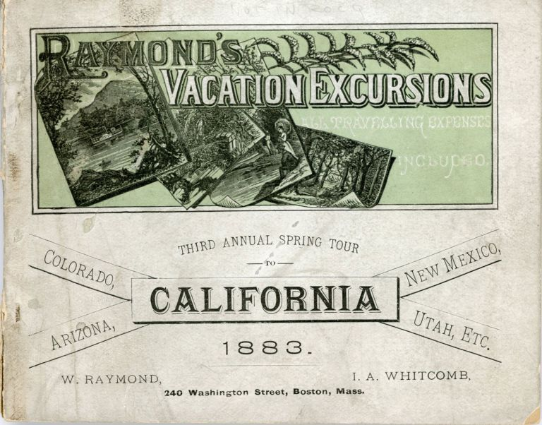Third annual excursion to Colorado and California. A fifty-nine days' trip of nearly 10,000 miles, for only $450.00, with all travelling and hotel expenses included. Three dates of departure from Boston, each party to be limited in numbers. First party to leave April 5, and to return June 2, 1883. Second party to leave April 12, and to return June 9, 1883. Third party to leave April 26, and to return June 23, 1883. Every arrangement first-class. A halt in Chicago; nine days among the mines and great natural wonders of Colorado; visits to the hot springs of Las Vegas, and the ancient city of Santa Fe, in New Mexico; Tucson; Arizona; Los Angeles and the orange groves of Southern California; San Francisco, Monterey, and all the chief points of interest on the Pacific Coast; Utah; Nevada; Wyoming; Kansas; Nebraska, etc. Carriage drives in the principal places. Supplementary excursion to the Yosemite Valley and the Big Tree Groves. RAYMOND'S VACATION EXCURSIONS, INC RAYMOND-WHITCOMB.