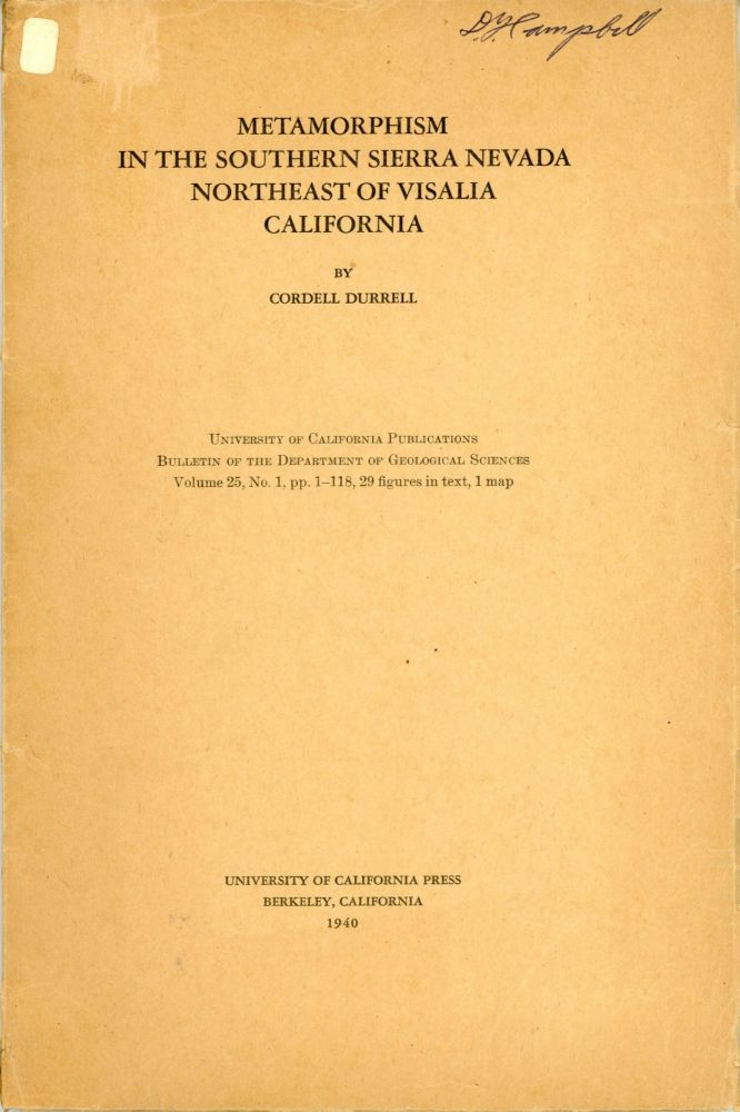 Metamorphism in the southern Sierra Nevada northeast of Visalia California by Cordell Durrell[.] University of California Publications Bulletin of the Department of Geological Sciences volume 25, no. 1, pp. 1-118, 29 figures in text, 1 map [cover title]. CORDELL DURRELL.