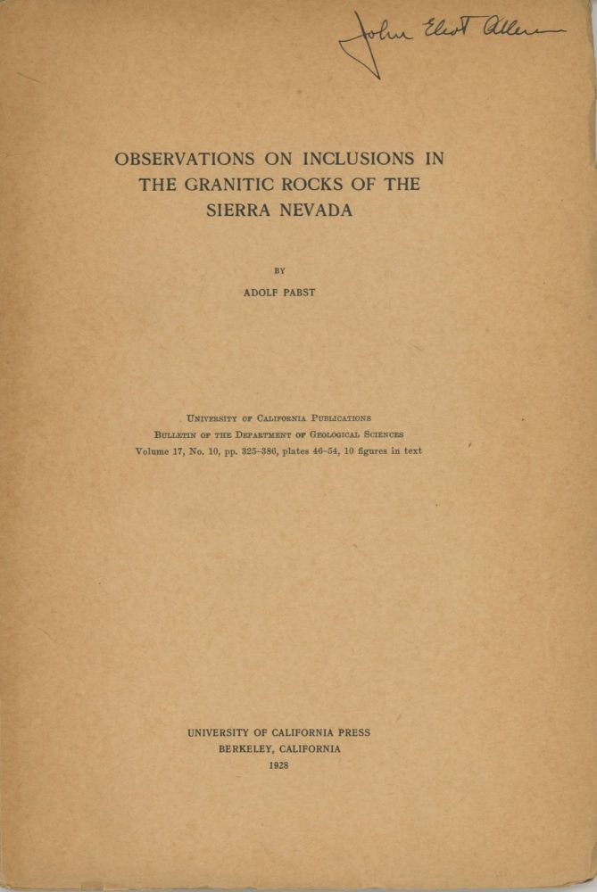 Observations on inclusions in the granitic rocks of the Sierra Nevada by Adolf Pabst[.] University of California Publications Bulletin of the Department of Geological Sciences volume 17, no. 10, pp. 325-386, plates 46-54, 10 figures in text [cover title]. ADOLF PABST.