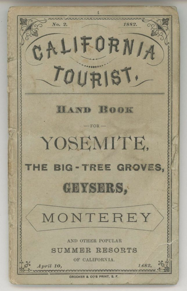 California tourist. Hand book for Yosemite, the big tree groves, geysers, Monterey[,] and other popular summer resorts of California. April 10, 1882 [cover title]. TOURIST TICKET AGENCY.