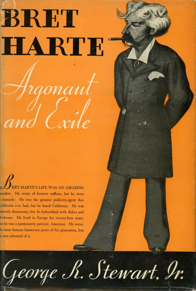 BRET HARTE: ARGONAUT AND EXILE, BEING AN ACCOUNT OF THE LIFE OF THE CELEBRATED AMERICAN HUMORIST, AUTHOR OF 'THE LUCK OF ROARING CAMP,' 'CONDENSED NOVELS,' 'THE HEATHEN CHINEE,' 'TALES OF THE ARGONAUTS,' &C., &C., COMPILED FROM NEW AND ORIGINAL SOURCES. Bret Harte, i. e. Francis Brett Harte, George Stewart.