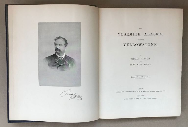 """The Yosemite, Alaska, and the Yellowstone. By William H. Wiley and Sara King Wiley. Reprinted from """"Engineering."""" WILLIAM H. WILEY, SARA KING WILEY."""