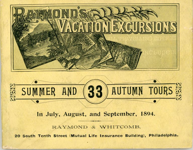 Thirty-three summer and autumn tours from Philadelphia to Eastern resorts. Season of 1894. RAYMOND'S VACATION EXCURSIONS, INC RAYMOND-WHITCOMB.