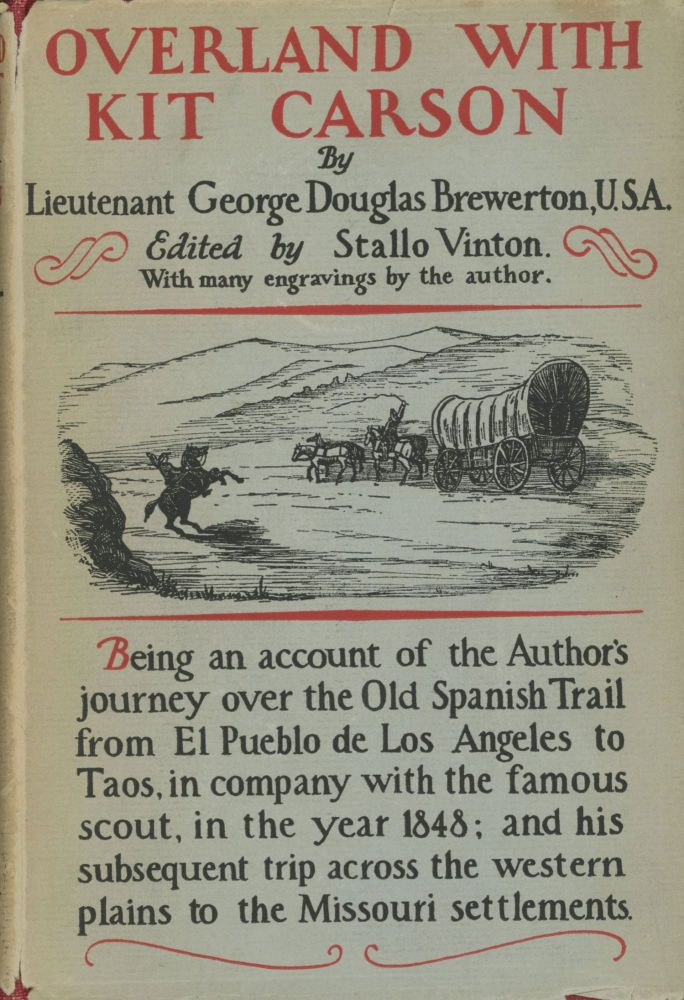 Overland with Kit Carson a narrative of the Old Spanish Trail in '48 by George Douglas Brewerton containing many illustrations in line by the author with an introduction and original map by Stallo Vinton. GEORGE DOUGLAS BREWERTON.