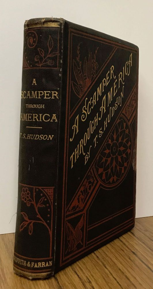 A scamper through America or, fifteen thousand miles of ocean and continent in sixty days. By T. S. Hudson. T. S. HUDSON.