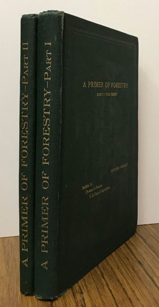 A primer of forestry. Part I -- the forest. By Gifford Pinchot, Forester [with] A primer of forestry. Part II -- practical forestry. By Gifford Pinchot, Forester. GIFFORD PINCHOT.