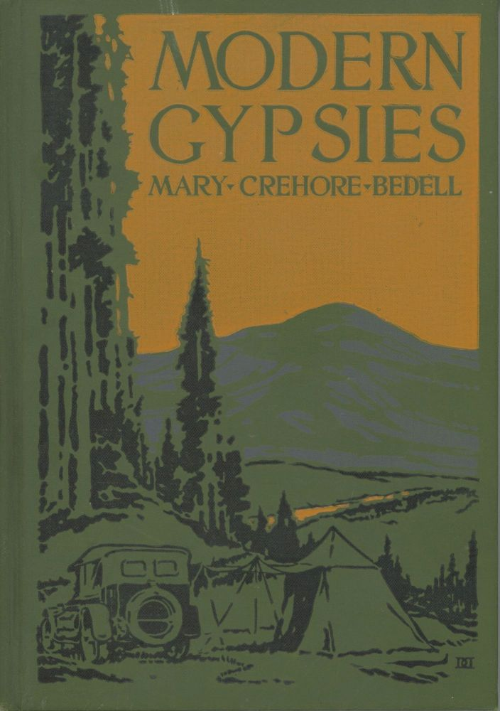 Modern gypsies[.] The story of a twelve thousand mile motor camping trip encircling the United States[.] By Mary Crehore Bedell (photographs by the author). MARY CREHORE BEDELL.