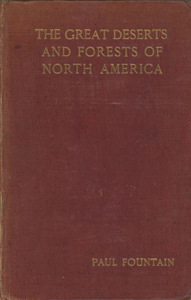 The great deserts and forests of North America[.] By Paul Fountain[.] With a preface by W. H. Hudson, F.Z.S. PAUL FOUNTAIN.
