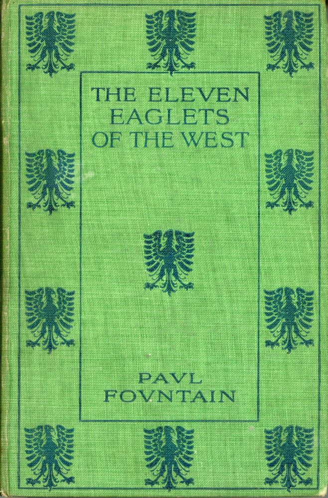 The eleven eaglets of the West[.] By Paul Fountain. PAUL FOUNTAIN.