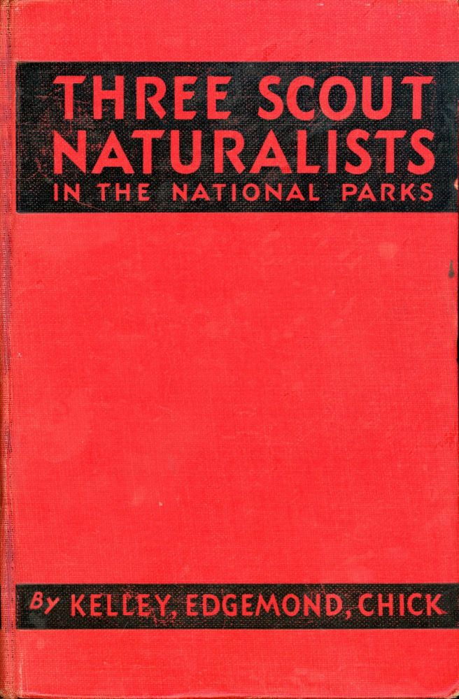 Three Scout naturalists in the National Parks by Donald G. Kelley[,] Jack W. Edgemond and W. Drew Chick[.] Drawings by Donald G. Kelley. DONALD G. KELLEY, JOHN W. EDGEMOND, WILLIAM D. CHICK.