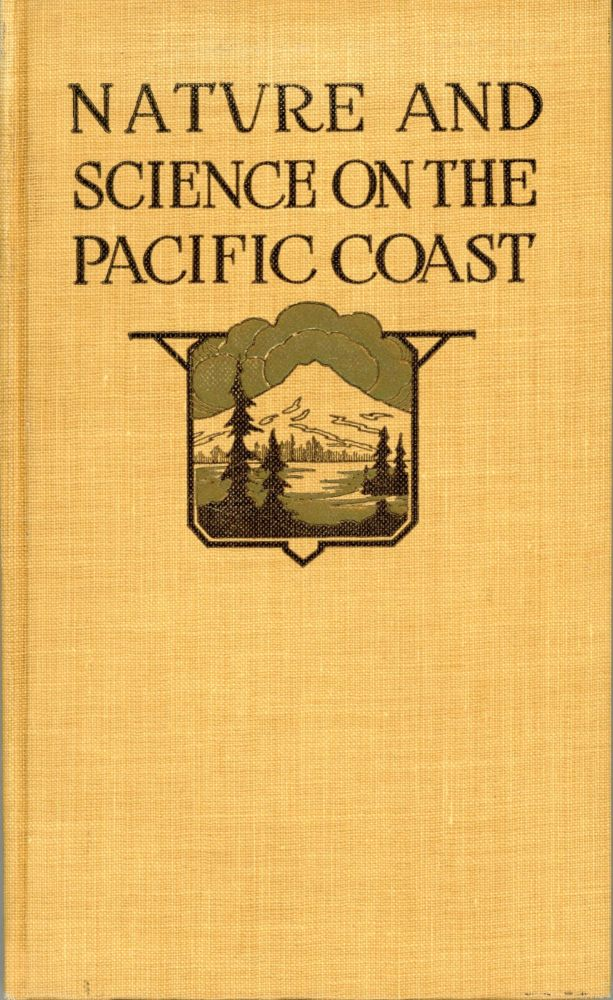 Nature & science on the Pacific Coast[.] A guide-book for scientific travelers in the West. Edited under the auspices of the Pacific Coast Committee of the American Association for the Advancement of Science[.] Illustrated with nineteen text figures, twenty-nine half-tone plates and fourteen maps. AMERICAN ASSOCIATION FOR THE ADVANCEMENT OF SCIENCE. PACIFIC COAST COMMITTEE.