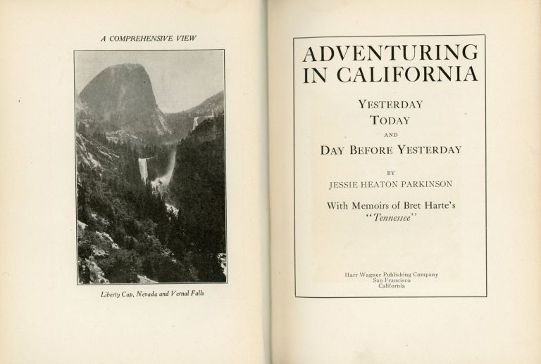 """Adventuring in California yesterday[,] today and day before yesterday by Jessie Heaton Parkinson[.] With memoirs of Bret Harte's """"Tennessee."""" JESSIE HEATON PARKINSON."""