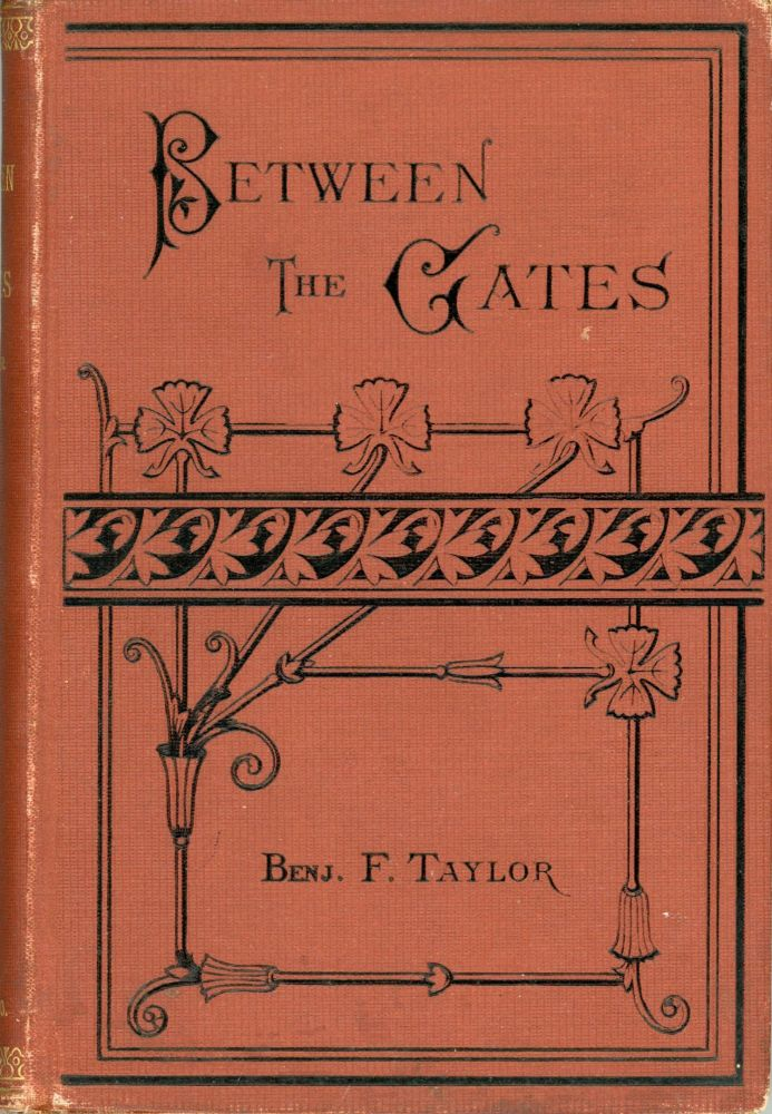 Between the gates. By Benj. F. Taylor ... With illustrations. BENJAMIN FRANKLIN TAYLOR.