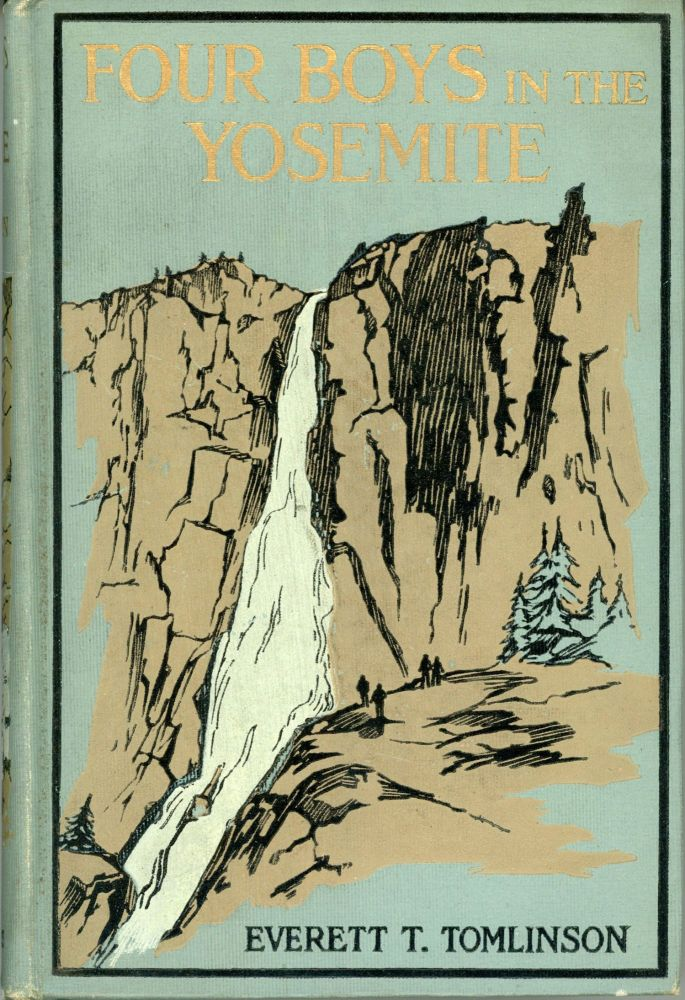 Four boys in the Yosemite by Everett T. Tomlinson ... Illustrated by George A. Newman. EVERETT T. TOMLINSON.