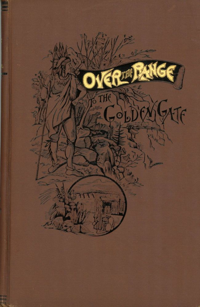 Over the range to the Golden Gate. A complete tourist's guide to Colorado, New Mexico, Utah, Nevada, California, Oregon, Puget Sound and the great north-west. By Stanley Wood. STANLEY WOOD.