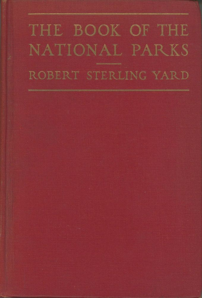The book of national parks by Robert Sterling Yard ... With maps and illustrations. ROBERT STERLING YARD.
