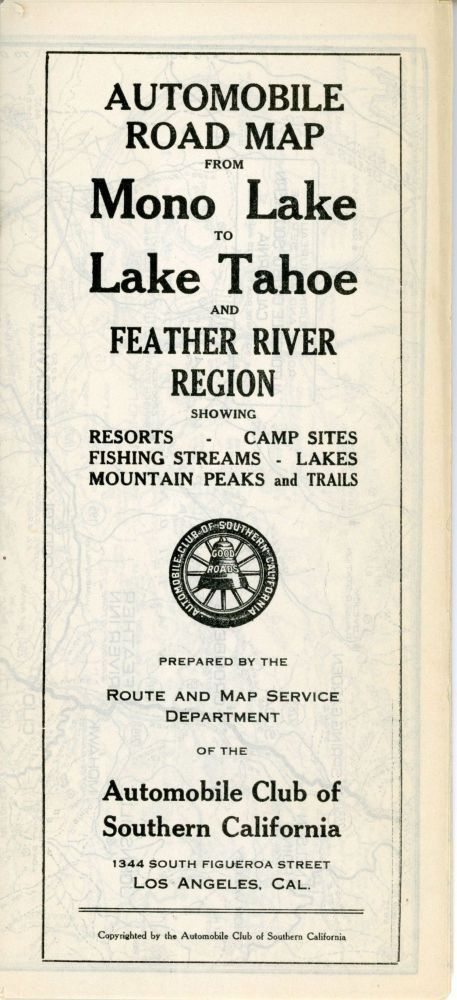 Automobile road map from Mono Lake to Lake Tahoe and Feather River region showing resorts, camp sites, fishing streams, lakes, mountain peaks and trails. Prepared by the Route and Map Service Department of the Automobile Club of Southern California 1344 South Figueroa Street Los Angeles, Cal. ... [cover title]. AUTOMOBILE CLUB OF SOUTHERN CALIFORNIA.
