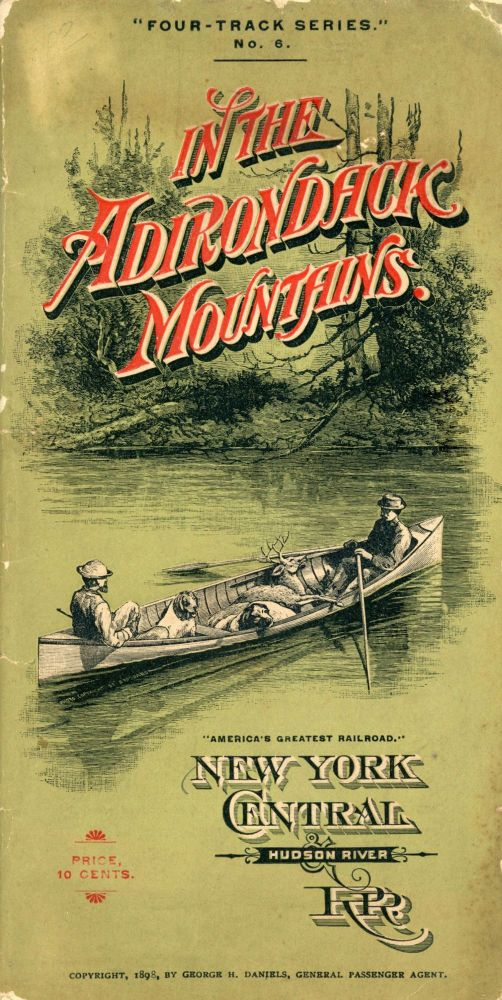 """IN THE ADIRONDACK MOUNTAINS. """"AMERICA'S GREATEST RAILROAD."""" NEW YORK CENTRAL & HUDSON RIVER R. R. PRICE, 10 CENTS. COPYRIGHT, 1898, BY GEORGE H. DANIELS, GENERAL PASSENGER AGENT [cover title]. Adirondacks, New York Central, Hudson River Railroad."""