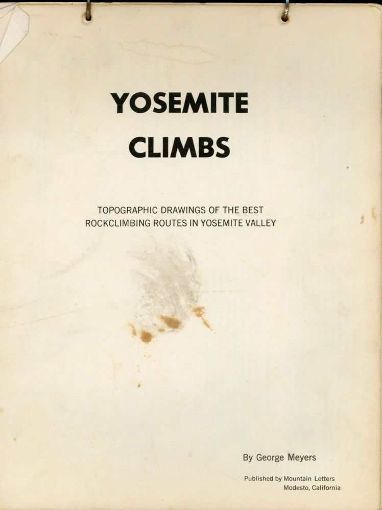 Yosemite climbs: topographical drawings of the best rockclimbing routes in Yosemite Valley. By George Meyers. GEORGE MEYERS.