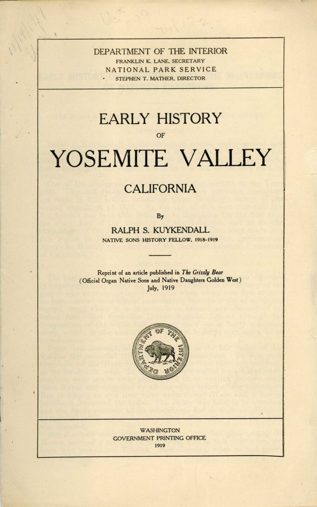 Early history of Yosemite Valley California by Ralph S. Kuykendall ... Reprint of an article published in The Grizzly Bear (official organ Native Sons and Native Daughters Golden West) July, 1919 [cover title]. RALPH SIMPSON KUYKENDALL.