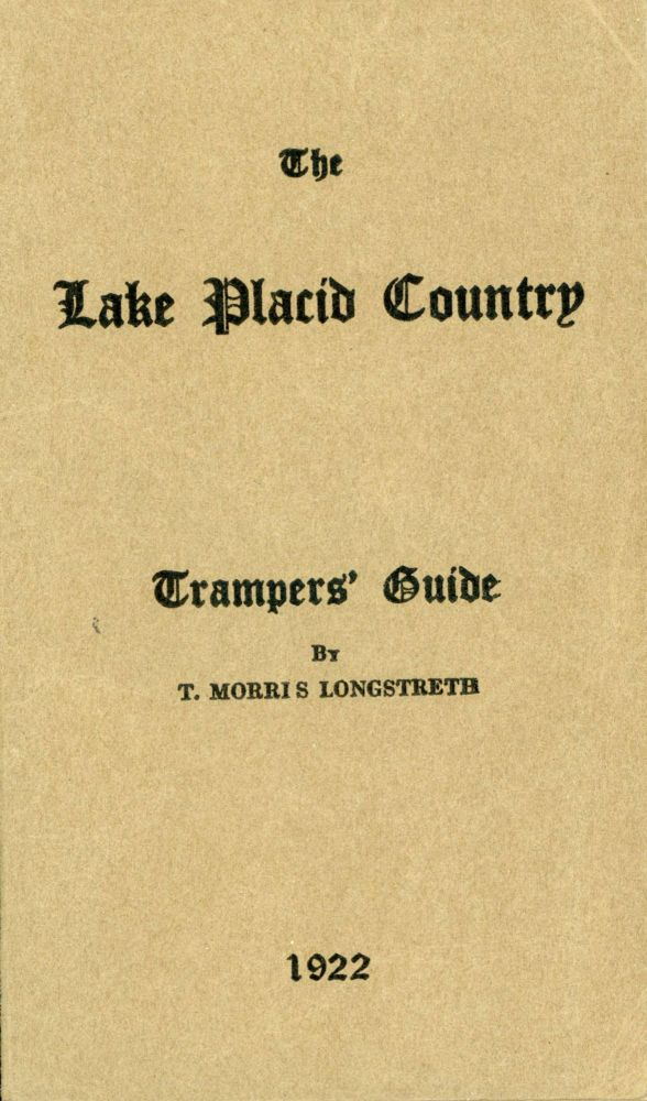 THE LAKE PLACID COUNTRY: A GUIDE TO 60 WALKS AND CLIMBS FROM LAKE PLACID INCLUDING THE MOST INTERESTING TRAILS OF THE MARCY AND AUSABLE LAKES REGIONS, WITH 20 MOTOR TRIPS POSSIBLE FROM LAKE PLACID. MAPS AND INDEX. By T. Morris Longstreth. Adirondacks, T. Morris Longstreth.