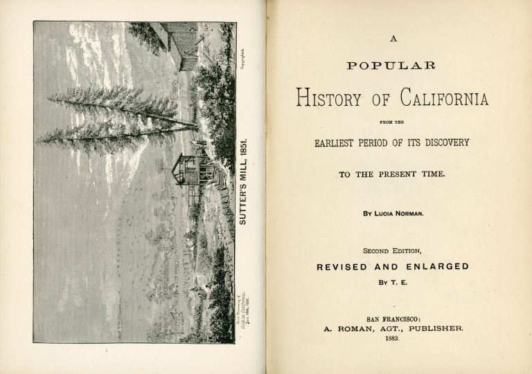 A POPULAR HISTORY OF CALIFORNIA FROM THE EARLIEST PERIOD OF ITS DISCOVERY TO THE PRESENT TIME. By Lucia Norman [pseudonym]. Second edition, revised and enlarged by T. E. California Literature, Lucia Norman, Mrs. Louise [Palmer] Heaven.