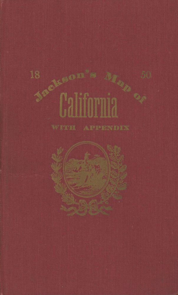 APPENDIX TO JACKSON'S MAP OF THE MINING DISTRICT OF CALIFORNIA ... [cover title]: JACKSON'S MAP OF CALIFORNIA WITH APPENDIX. William A. Jackson.