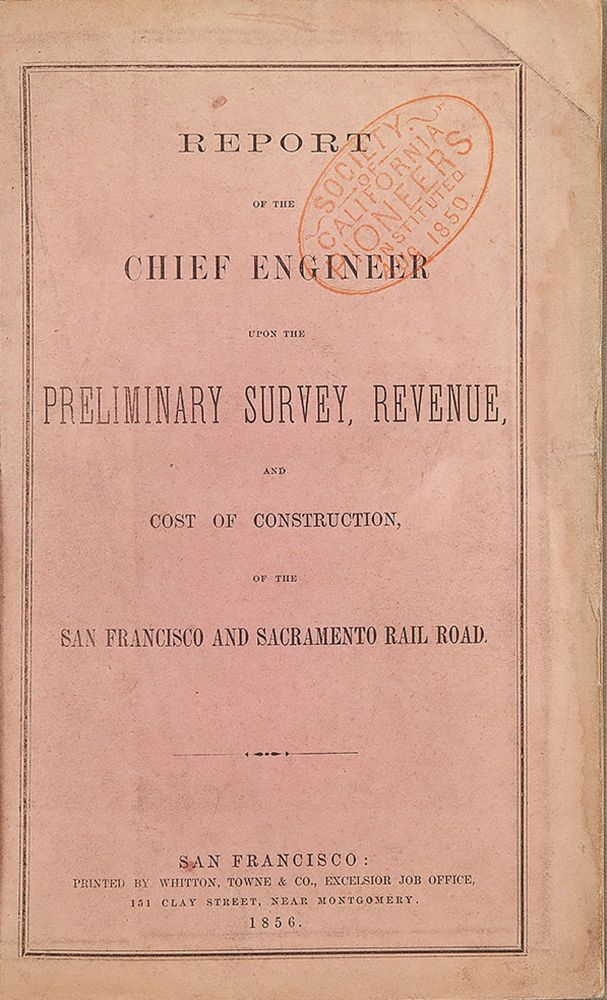 REPORT OF THE CHIEF ENGINEER UPON THE PRELIMINARY SURVEY, REVENUE, AND COST OF CONSTRUCTION, OF THE SAN FRANCISCO AND SACRAMENTO RAILROAD. Theodore Dehone Judah.