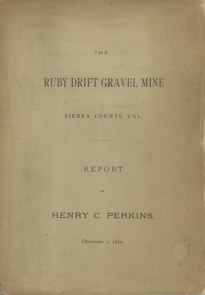THE RUBY DRIFT GRAVEL MINE[.] SIERRA COUNTY, CAL. REPORT OF HENRY C. PERKINS, DECEMBER 1, 1879. California, Sierra County.