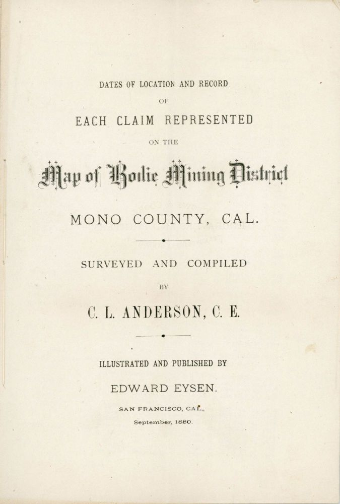 DATES OF LOCATION AND RECORD OF EACH CLAIM REPRESENTED ON THE MAP OF BODIE MINING DISTRICT[,] MONO COUNTY, CAL. SURVEYED AND COMPILED BY C. L. ANDERSON, C. E. ILLUSTRATED AND PUBLISHED BY EDWARD EYSEN. SAN FRANCISCO, CAL. SEPTEMBER, 1880 [cover title]. California, Mono County, Bodie.
