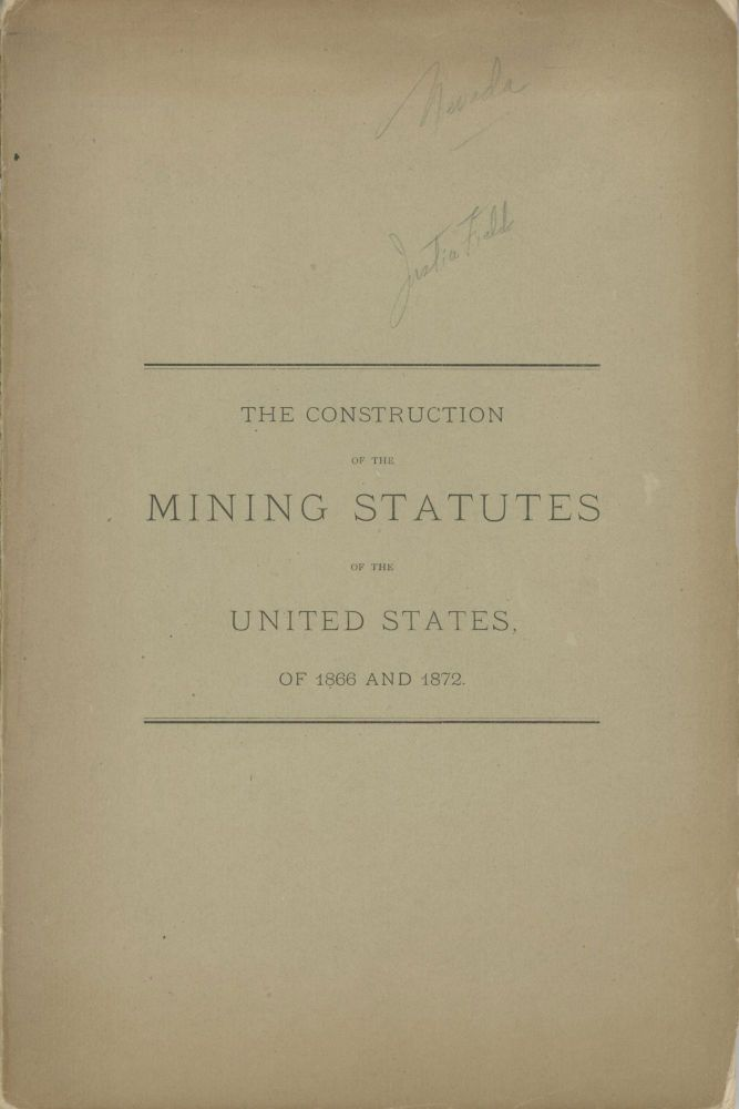 THE CONSTRUCTION OF THE MINING STATUTES OF THE UNITED STATES OF 1866 AND 1872. THE OPINION OF THE CIRCUIT COURT OF THE UNITED STATES, FOR THE DISTRICT OF NEVADA, IN THE CASE OF THE EUREKA CONSOLIDATED MINING COMPANY. VS. THE RICHMOND MINING COMPANY, OF NEVADA, DELIVERED AT SAN FRANCISCO, AUGUST 22, 1877, BY MR. JUSTICE FIELD. Nevada, Eureka Mining District.