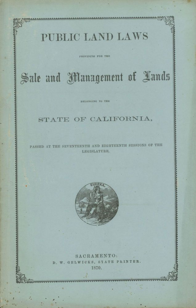 PUBLIC LAND LAWS PROVIDING FOR THE SALE AND MANAGEMENT OF LANDS BELONGING TO THE STATE OF CALIFORNIA, PASSED AT THE SEVENTEENTH AND EIGHTEENTH SESSIONS OF THE LEGISLATURE. Statues California. Laws, Etc.