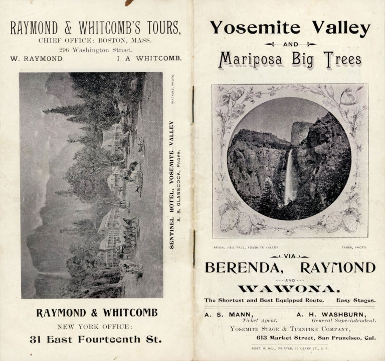 Yosemite Valley and Mariposa Big Trees via Berenda, Raymond and Wawona. The shortest and best equipped route. Easy stages. A. S. Mann, ticket agent. A. H. Washburn, general superintendent. Yosemite Stage & Turnpike Company, 613 Market Street, San Francisco, Cal. [cover title]. YOSEMITE STAGE AND TURNPIKE COMPANY.