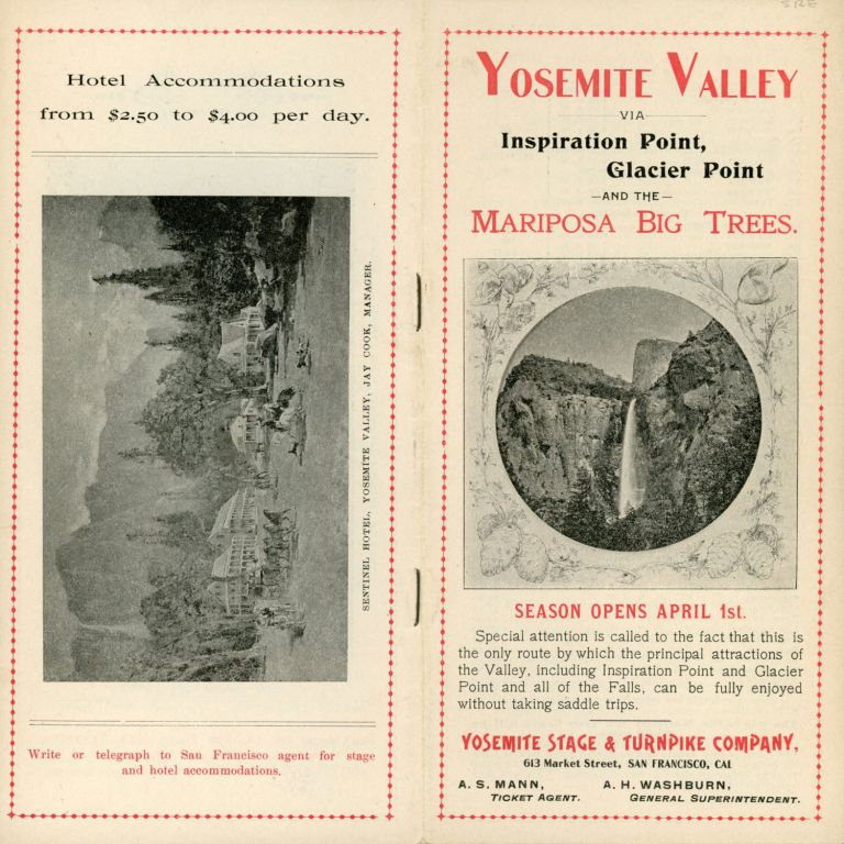 Yosemite Valley via Inspiration Point, Glacier Point and the Mariposa Big Trees. Season opens April 1st. ... Yosemite Stage & Turnpike Company, 613 Market Street, San Francisco, Cal. A. S. Mann, ticket agent. A. H. Washburn, general superintendent [cover title]. YOSEMITE STAGE AND TURNPIKE COMPANY.