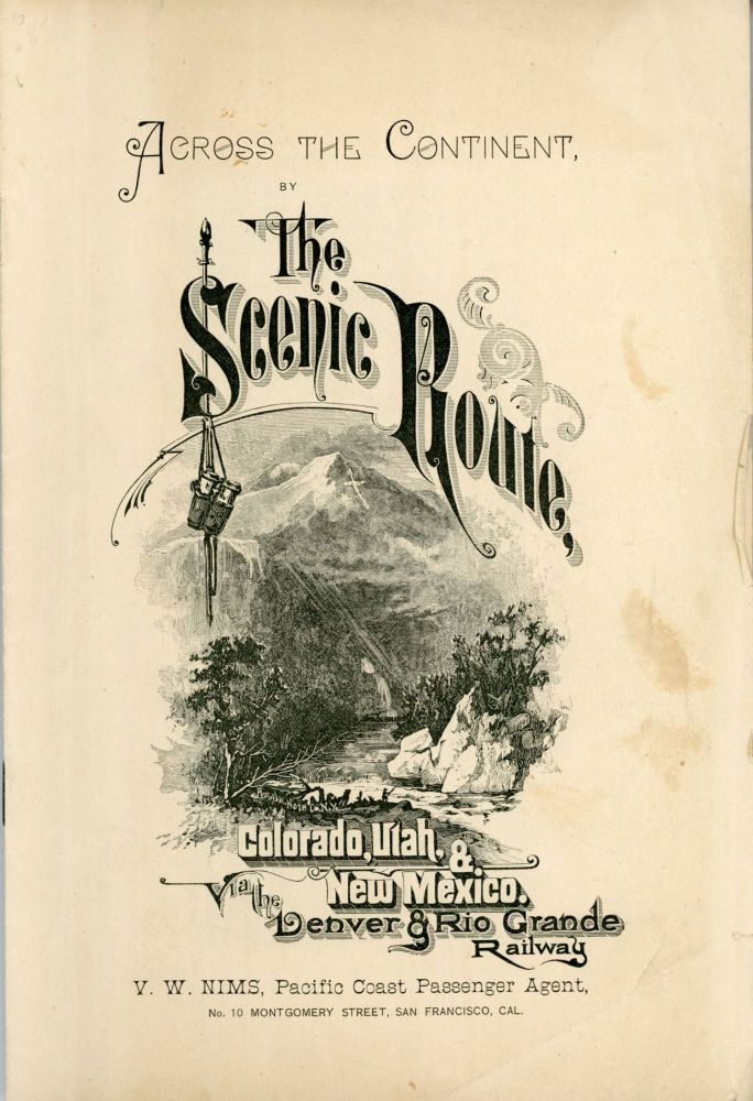 ACROSS THE CONTINENT, THE SCENIC ROUTE, COLORADO, UTAH & NEW MEXICO. VIA THE DENVER & RIO GRANDE RAILWAY [cover title]. Denver, Rio Grande Railway.