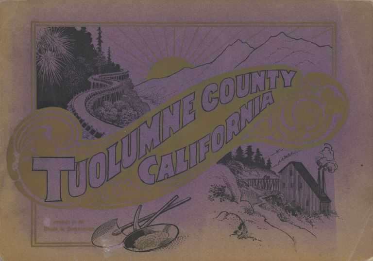 ILLUSTRATED HISTORICAL BROCHURE OF TUOLUMNE COUNTY[,] CALIFORNIA[.] WITH MAP SHOWING ALL PATENT MINES AND THE MINERAL BELTS COURSING THROUGH THE COUNTY[.] COMPILED AND ISSUED BY THE PROGRESSIVE ASSOCIATION, SONORA, TUOLUMNE COUNTY, CAL. O. F. GREELEY, SECRETARY. COPYRIGHT, 1901, BY O. F. GREELEY. PRICE, $1.00. California, Tuolumne County, Mines and Mining, Mines, Mining.