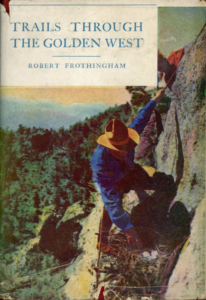 Trails through the golden west [by] Robert Frothingham. ROBERT FROTHINGHAM.