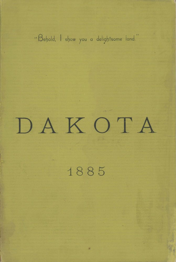 "DAKOTA. ""BEHOLD, I SHOW YOU A DELIGHTSOME LAND."" Compiled by O. H. Holt. Under the authority of the Governor. Dakota Territory, O. H. Holt."