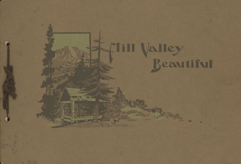 MILL VALLEY BEAUTIFUL [cover title]. California, Marin County, Mill Valley.