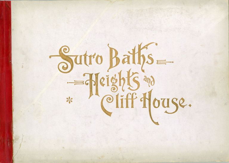 SUTRO BATHS, CLIFF HOUSE, SUTRO HEIGHTS. Illustrated by Taber. Copyrighted 1895. California, San Francisco.