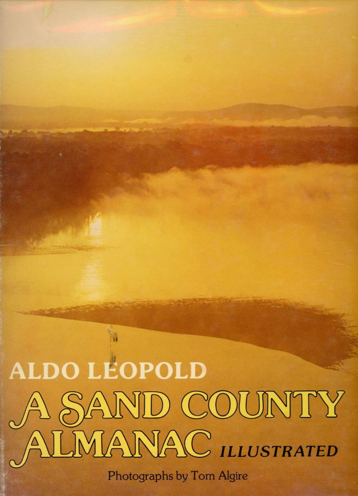A SAND COUNTRY ALMANAC ILLUSTRATED[.] By Aldo Leopold[.] Photographs by Tom Algire. Aldo Leopold.