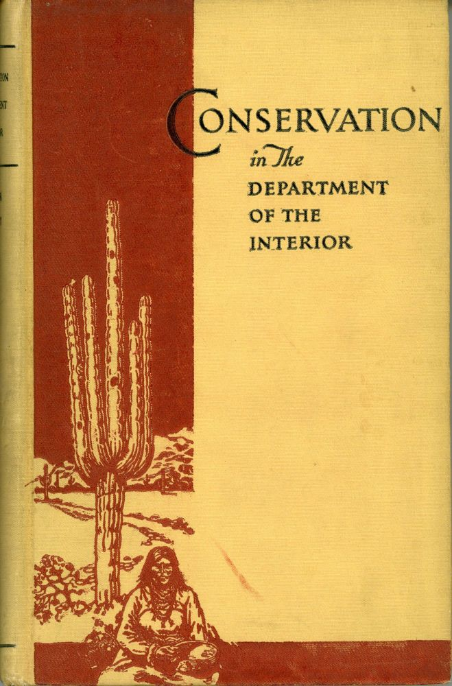 CONSERVATION IN THE DEPARTMENT OF THE INTERIOR. By Ray Lyman Wilbur Secretary and William Atherton Du Puy Executive Assistant. Conservation, Eugenics, Ray Lyman Wilbur, William Atherton Du Puy.