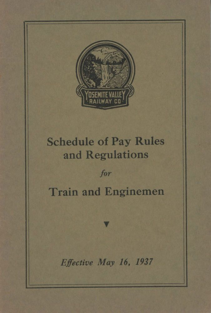 Yosemite Valley Railway Co[.] Schedule of pay rules and regulations for train and enginemen. Effective May 16, 1937 [caption title]. YOSEMITE VALLEY RAILWAY COMPANY.