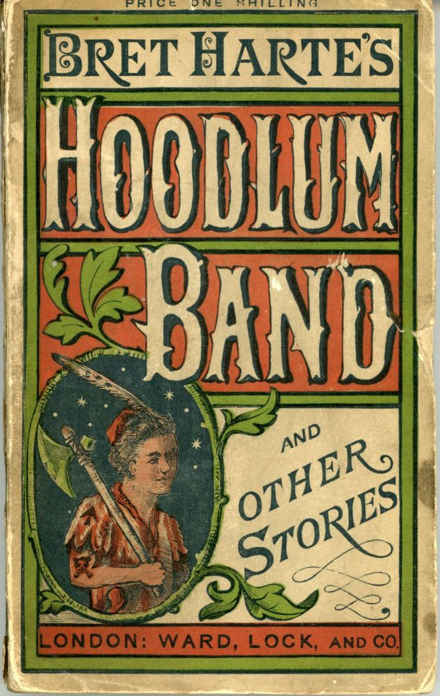 THE HOODLUM BAND, AND OTHER STORIES. Bret Harte, i e. Francis Brett Harte.